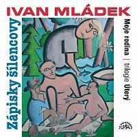 Ivan Mládek – Mládek: Zápisky šílencovy (Trilogie úterý, Moje rodina) – CD