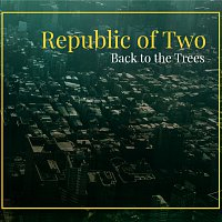 Republic of Two – Back to the Trees – CD