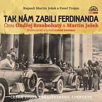 Ondřej Brzobohatý, Martin Ježek – Ježek & Trojan: Tak nám zabili Ferdinanda – CD