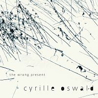 Cyrille Oswald – The Wrong Present – CD