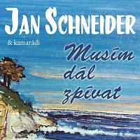 Různí interpreti – Jan Schneider a kamarádi / Musím dál zpívat – CD